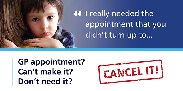 'I really needed the appointment that you didn't turn up to....' GP Appointment? Can't make it? Don't need it? CANCEL IT!